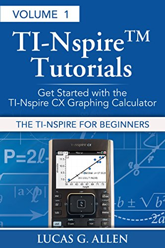 The TI-Nspire for Beginners  Tutorials: Getting Started With