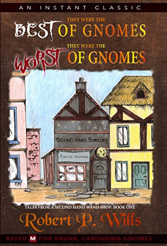 Book: Tales From a Second Hand Wand Shoppe - Book 1 (They Were The Best of Gnomes They Were The Worst of Gnomes) by Robert P. Wills