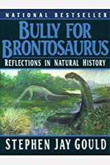 Bully for Brontosaurus: Reflections in Natural History Kindle Edition