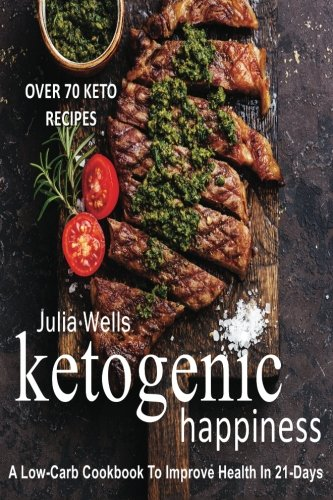 Ketogenic-Happiness-A-Low-Carb-Cookbook-To-Improve-Health-In-21-Days-Over-70-Recipes