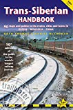 Trans-Siberian Handbook: The Guide to the World s Longest Railway Journey with 90 Maps and Guides to the Route, Cities and Towns in Russia, Mongolia & China