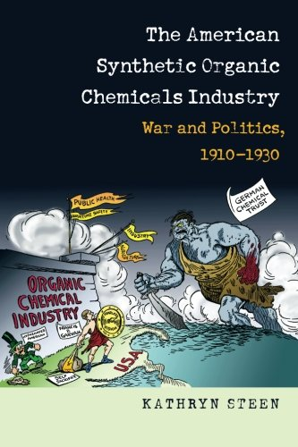 The American Synthetic Organic Chemicals Industry: War and Politics, 1910-1930