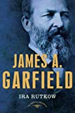Front cover for the book James A. Garfield by Ira M. Rutkow