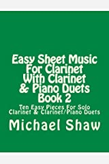 Easy Sheet Music For Clarinet With Clarinet & Piano Duets Book 2: Ten Easy Pieces For Solo Clarinet & Clarinet/Piano Duets (Volume 2) Paperback