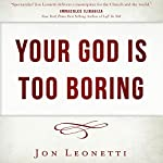 Your God Is Too Boring | Jon Leonetti