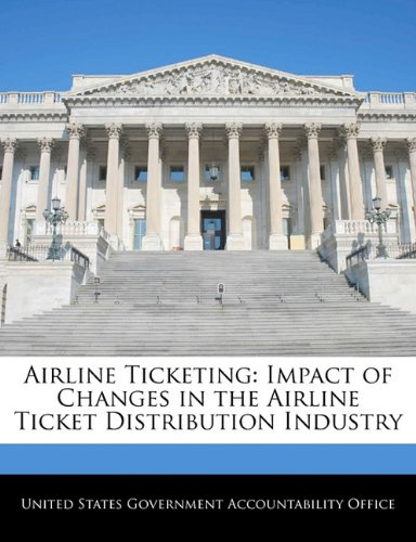 Airline Ticketing: Impact of Changes in the Airline Ticket Distribution Industry