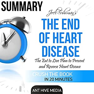 Summary Joel Fuhrman's The End of Heart Disease: The Eat to Live Plan to Prevent and Reverse Heart Disease Audiobook