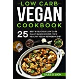 Low Carb Vegan Cookbook: 25 Best & Delicious Low Carb Plant-Based Recipes for a Healthy Vegan Ketogenic Diet (Healthy Vegan Cookbook)