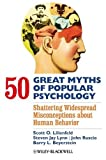 50 Great Myths of Popular Psychology, Scott O. Lilienfeld and Barry L. Beyerstein, 1405131128