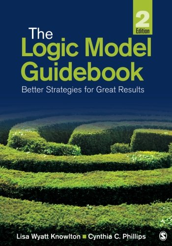 The Logic Model Guidebook: Better Strategies for Great Results (Volume 2)