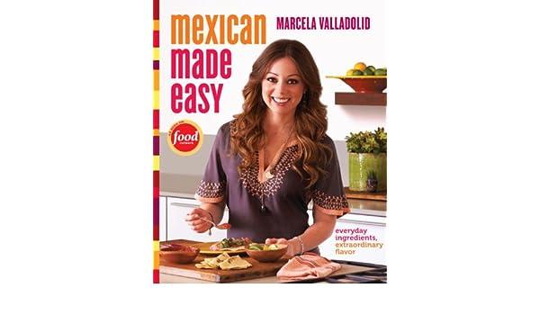 Mexican Made Easy: Everyday Ingredients, Extraordinary Flavor (English Edition) eBook: Marcela Valladolid: Amazon.es: Tienda Kindle