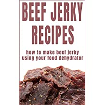 Beef Jerky Recipes: How To Make Beef Jerky Using Your Food Dehydrator