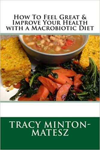 How to feel great improve your health with a macrobiotic diet how to feel great improve your health with a macrobiotic diet basic macrobiotics volume 5 tracy a minton matesz don a matesz 9781542369633 forumfinder Choice Image