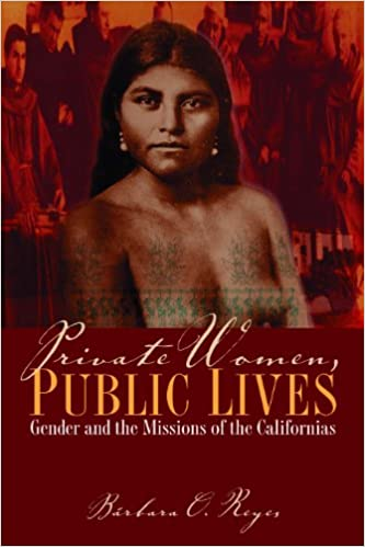 Private Women, Public Lives: Gender and the Missions of the Californias (Chicana Matters Series)