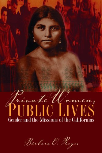 Private Women, Public Lives: Gender and the Missions of the Californias (Chicana Matters)