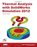 Thermal Analysis with SolidWorks Simulation 2012, Kurowski, Paul, 1585037656