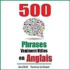 500 Phrases Vraiment Utiles en Anglais: Du Niveau Intermédiaire à Avancé | Livre audio Auteur(s) : Jenny Smith Narrateur(s) : Jus Sargeant