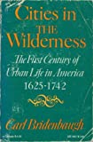 img - for Cities in the Wilderness: First Century of Urban Life in America, 1625-1742 (Galaxy Books) book / textbook / text book