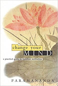 Change Your Mind: Practical Guide to Buddhist Meditation