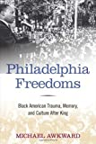 img - for Philadelphia Freedoms: Black American Trauma, Memory, and Culture after King by Michael Awkward (2013-10-11) book / textbook / text book