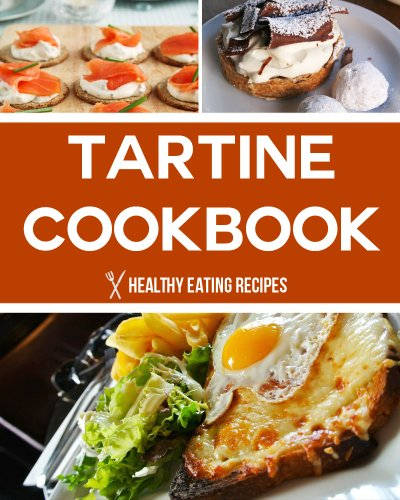 Tartine Bread Cookbook: Delicious & Easy Recipes That You're Sure To Love! (English Edition)