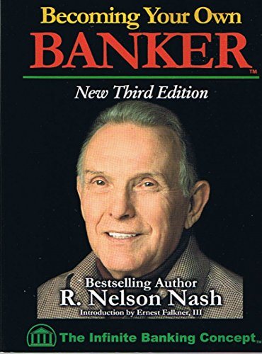 Becoming Your Own Banker: Infinite Banking Concept - New Third Edition by R. Nelson Nash