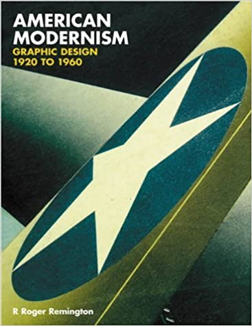 American Modernism: Graphic Design 1920 to 1960 by R. Roger Remington (2003-11-17)