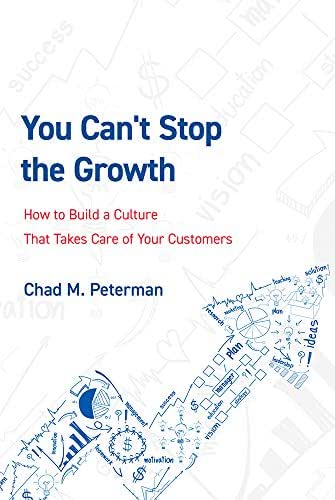 You Can't Stop The Growth: How to Build a Culture That Takes Care of Your Customers