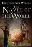 The Navel of the World: The Forgotten Worlds: Book 2 by P. J. Hoover (2013) Paperback