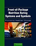 Front-of-Package Nutrition Rating Systems and Symbols : Promoting Healthier Choices, Committee on Examination of Front-of-Package Nutrition Rating Systems and Symbols (Phase II) and Institute of Medicine, 0309218233