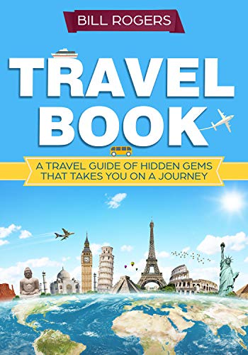 Travel Book: A Travel Book of Hidden Gems That Takes You on a Journey You Will Never Forget: World Explorer