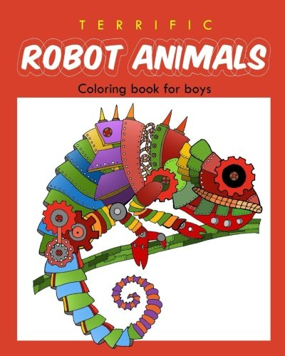 Terrific Robot Animal Coloring Book for Boys: ROBOT COLORING BOOK For Boys and Kids Coloring Books Ages 4-8, 9-12 Boys, Girls, and Everyone (Volume 2)