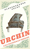 Urchin (Ploughshares Solos Book 26)