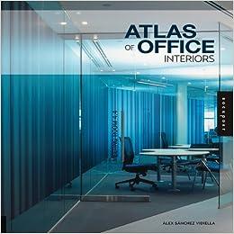 Atlas Of Office Interiors Alex Sanchez Vidiella 9781592534319 Amazon Books