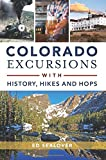 Colorado Excursions with History, Hikes and Hops (History & Guide)
