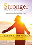 img - for Stronger: (What Doesn t Kill You) An Addict s Mom s Guide to Peace book / textbook / text book