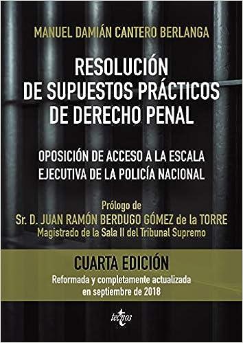 Resolución de supuestos prácticos de Derecho Penal: Oposición de acceso a la escala ejecutiva de la Policía Nacional. Adaptados a las Leyes Orgánicas ... Código Penal Derecho - Práctica Jurídica: Amazon.es: Cantero