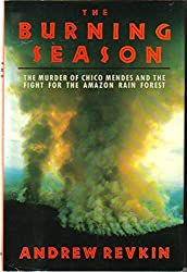 The Burning Season: The Murder of Chico Mendes and the Fight for the Amazon Rain Forest by Andrew Revkin (1990-06-29)