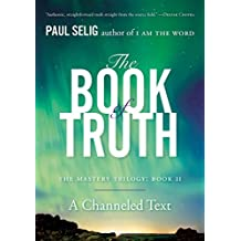 The Book of Truth: A Channeled Text