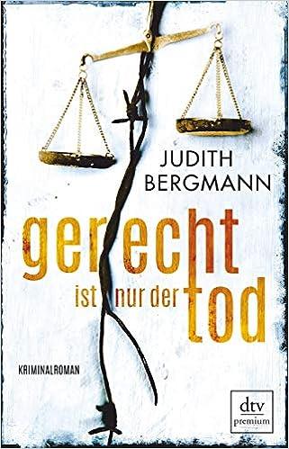 Gerecht ist nur der Tod: Kriminalroman