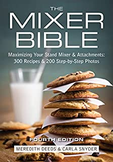The Mixer Bible: Maximizing Your Stand Mixer and Attachments (0778804666)   Amazon Products