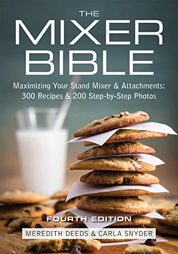 The Mixer Bible: Maximizing Your Stand Mixer and Attachments (Best Bread Recipe For Kitchenaid Mixer)