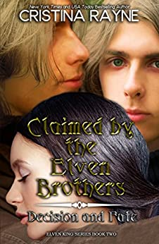 Claimed by the Elven Brothers: Decision and Fate Collection (Elven King Series Book 2) by [Rayne, Cristina]