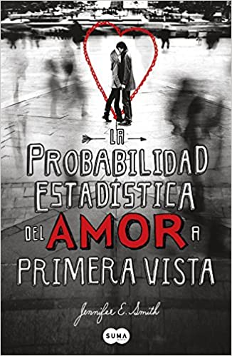 Amazon.com: La probabilidad estadistica del amor a primera vista (9788483653159): Jennifer E. Smith: Books