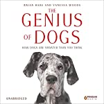 The Genius of Dogs: How Dogs Are Smarter than You Think | Brian Hare,Vanessa Woods