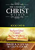 """The 12 Books of Christ Within: Book One (B: This Spirit Called """"CHRIST"""": The One Who Being God Maketh Himself Man"""