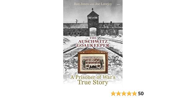 Auschwitz Goalkeeper, The - A Prisoner of Wars True Story ...