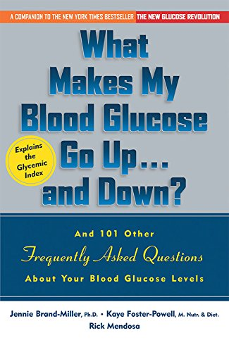 What Makes My Blood Glucose Go Up...And Down? And 101 Other Frequently Asked Questions About Your Blood Glucose Levels