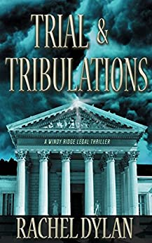 Trial & Tribulations (A Windy Ridge Legal Thriller Book 1) by [Dylan, Rachel]