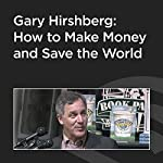 Gary Hirshberg: How to Make Money and Save the World | Gary Hirshberg